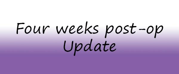 Four weeks post-op update