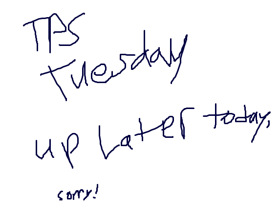 TPS Tuesday: Coming Soon
