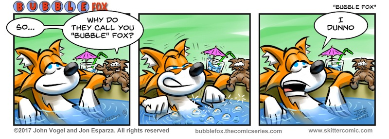 ASK AND YOU SHALL RECEIVE!!!  A BUBBLE FOX GUEST COMIC BY JOHN VOGEL!!!