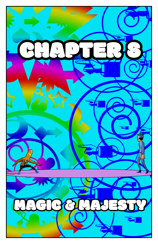 CHAPTER 8 - MAGIC & MAJESTY