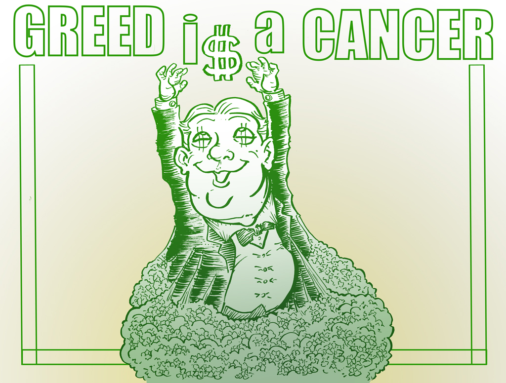 Greed is a Cancer