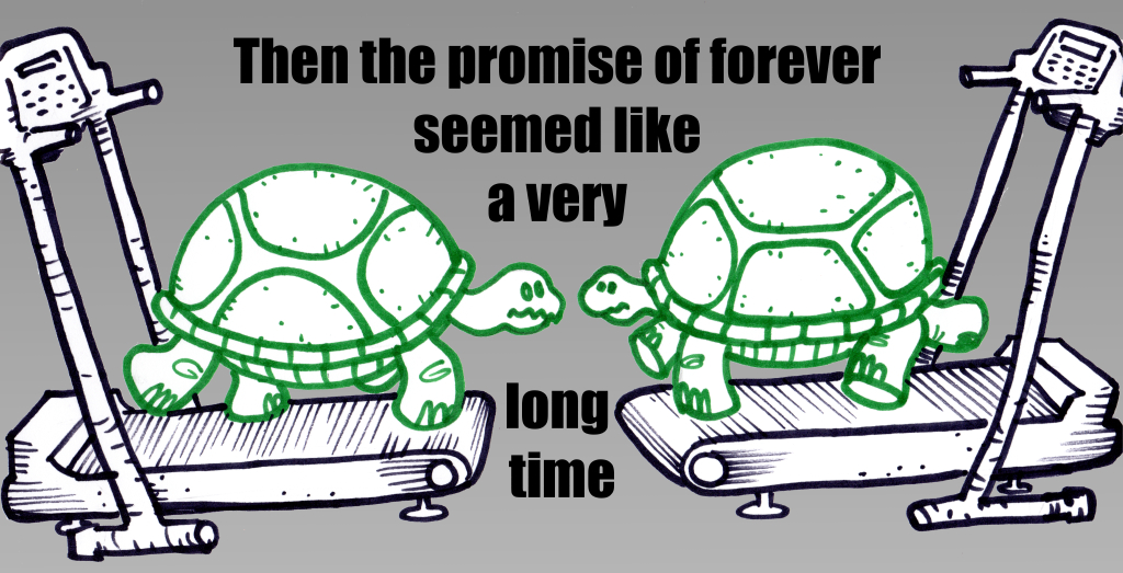 Then the promise of forever seemed like a very long time