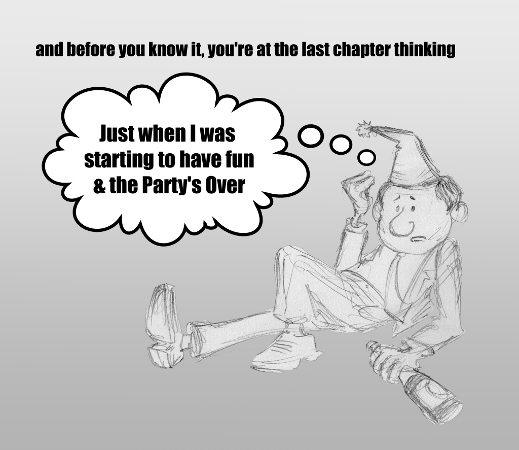 """and before you know it, you're at the last chapter thinking """"Just when I was starting to have fun & the Party's Over"""""""