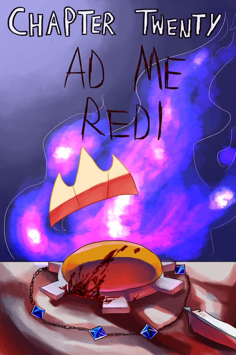 Chapter Twenty: Ad Me Redi