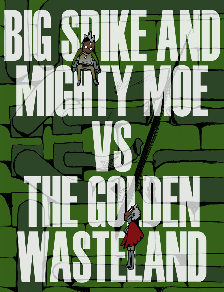 Big Spike and Mighty Moe Vs the Golden Wasteland