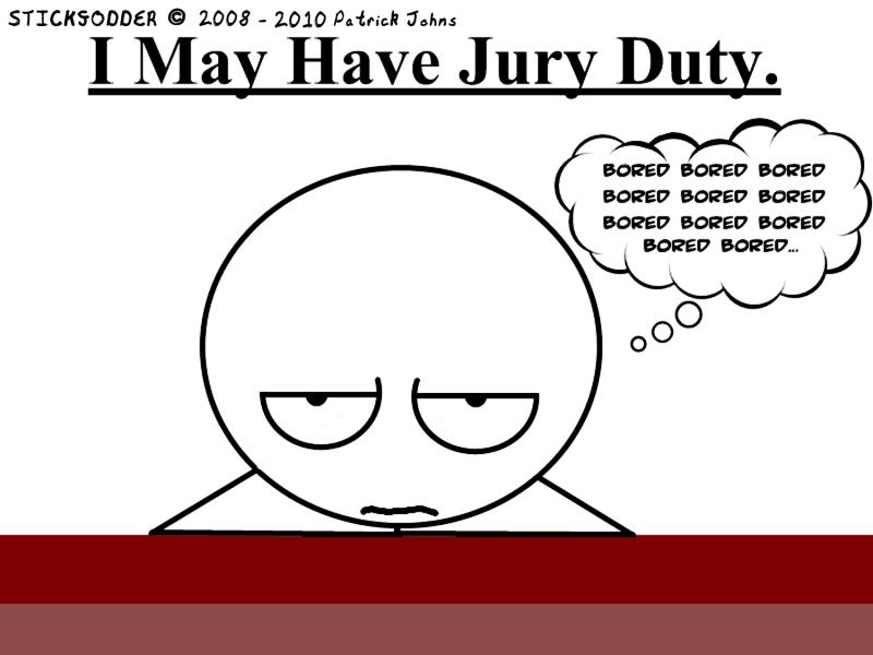 I may have Jury Duty
