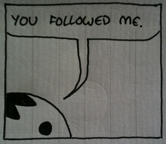 You're a creep.